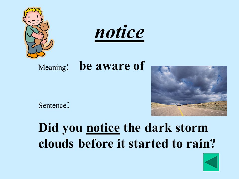 notice Did you notice the dark storm clouds before it started to rain