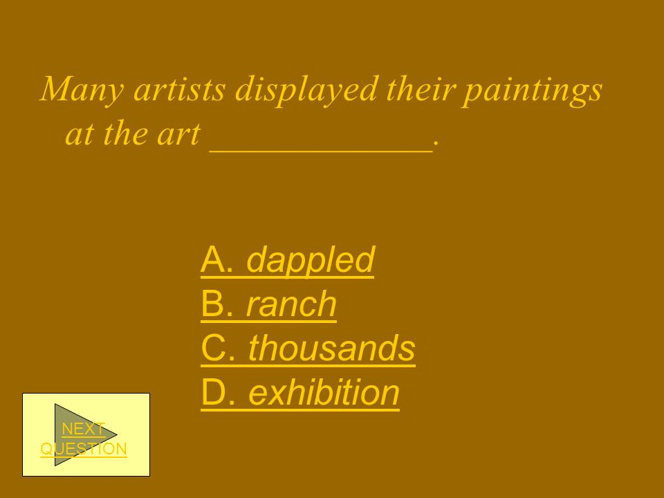 Many artists displayed their paintings at the art ____________.