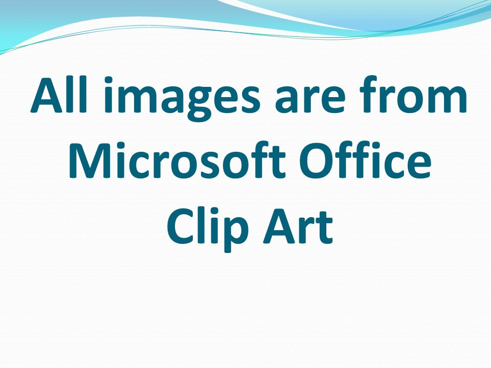 All images are from Microsoft Office Clip Art
