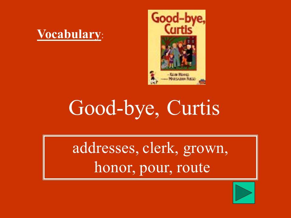 addresses, clerk, grown, honor, pour, route