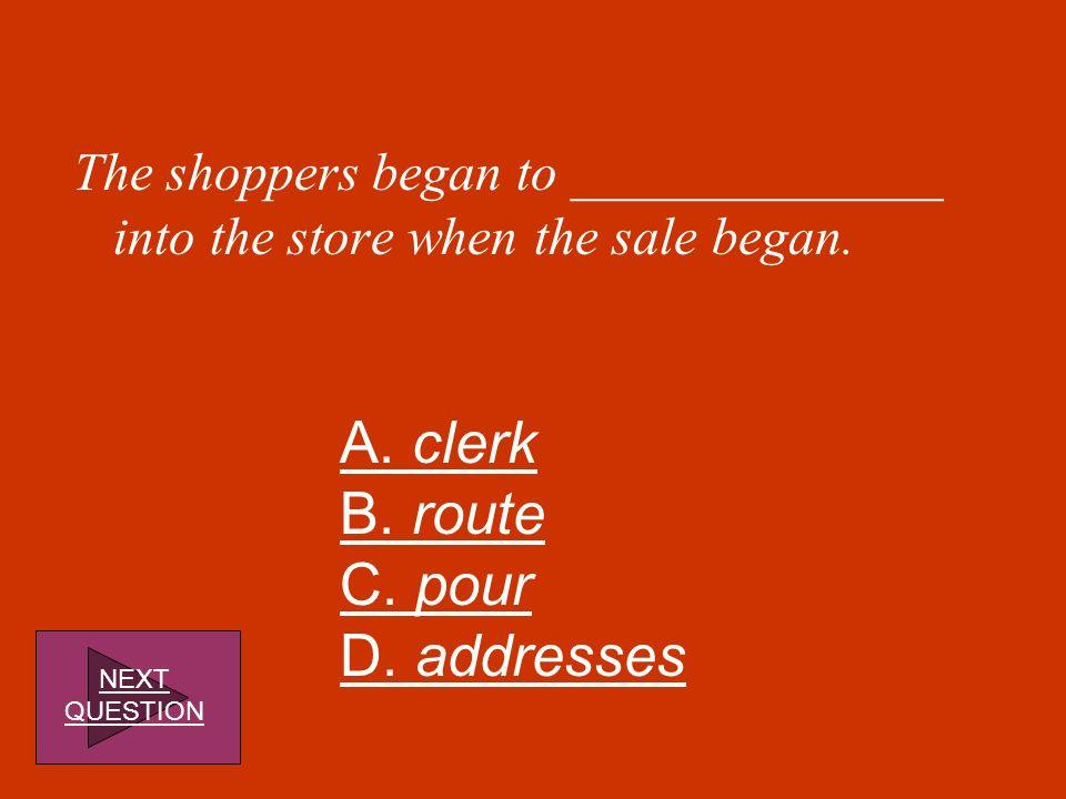 A. clerk B. route C. pour D. addresses