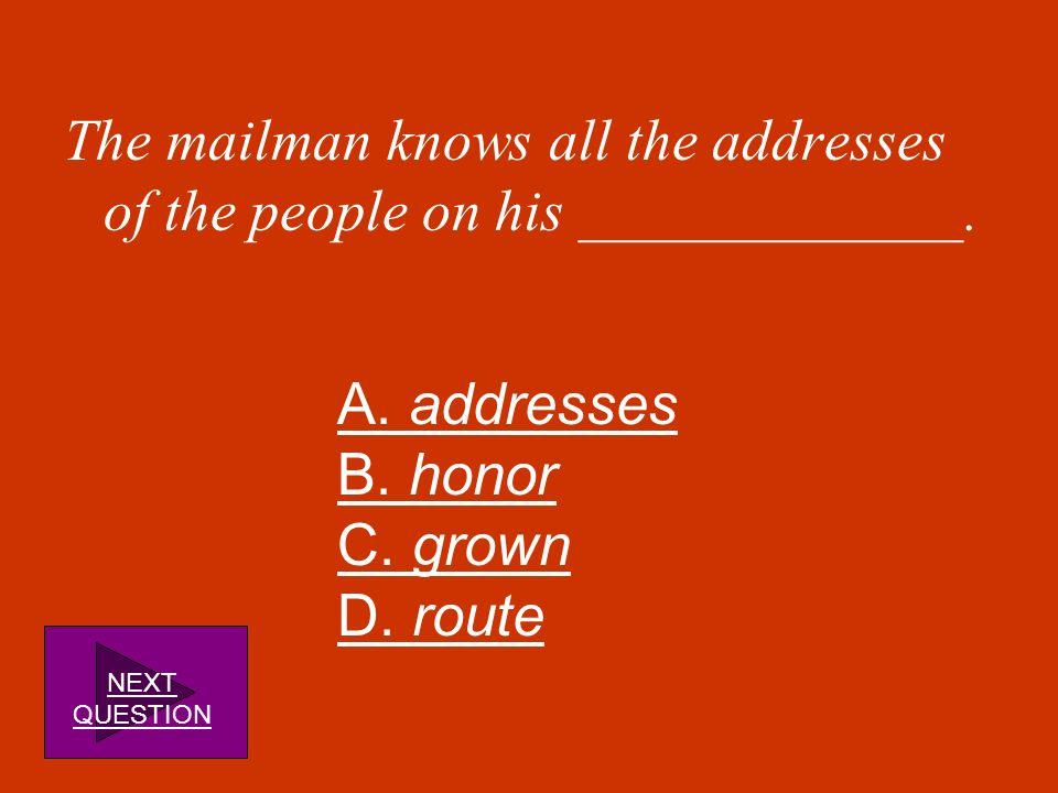 The mailman knows all the addresses of the people on his _____________.