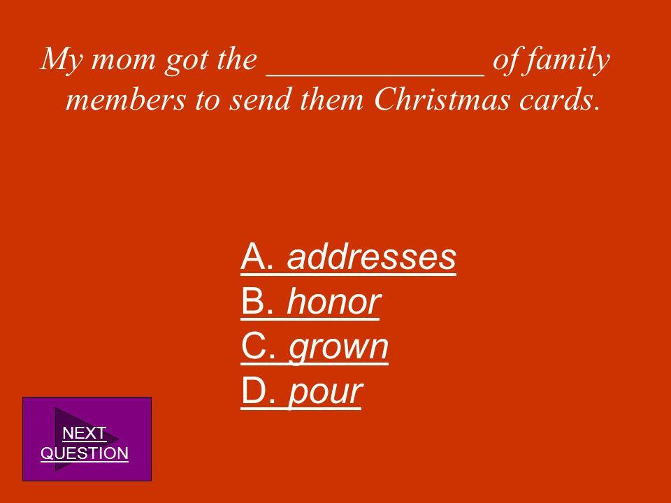 A. addresses B. honor C. grown D. pour