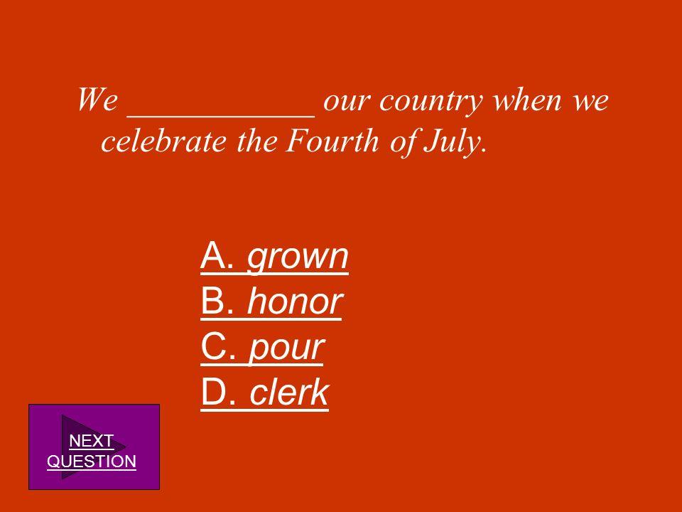 A. grown B. honor C. pour D. clerk