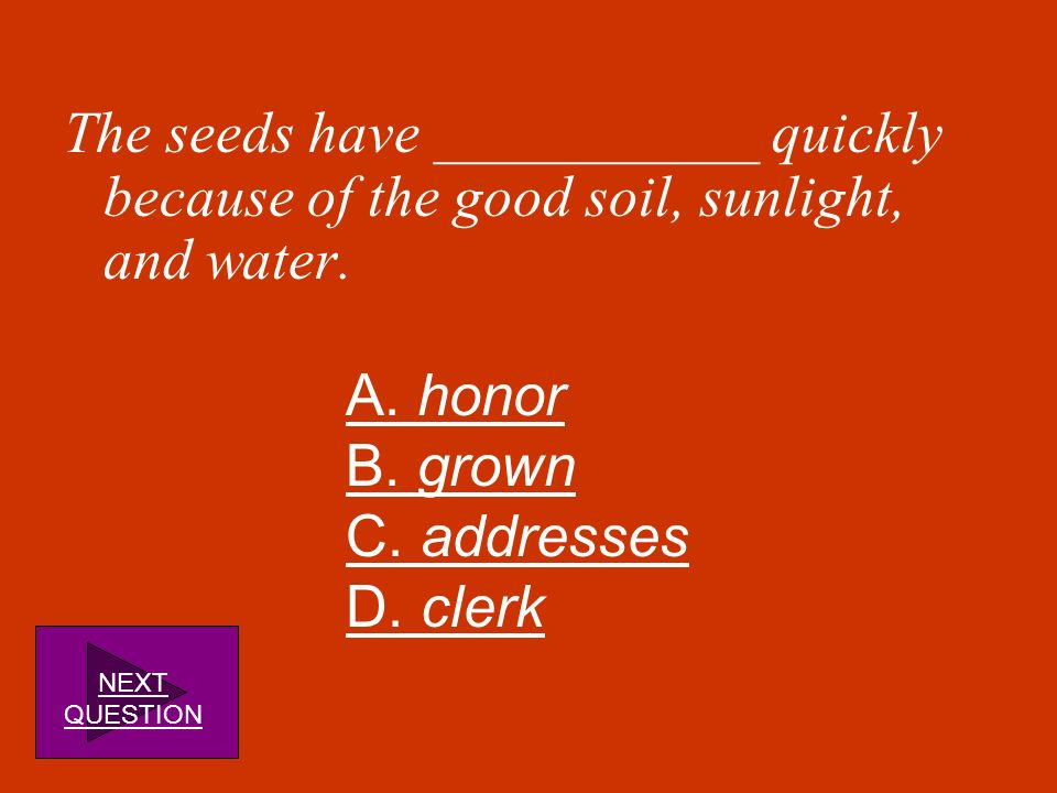 The seeds have ___________ quickly because of the good soil, sunlight, and water.