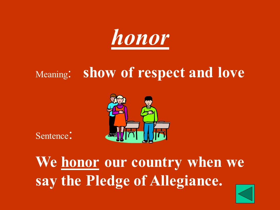 honor We honor our country when we say the Pledge of Allegiance.