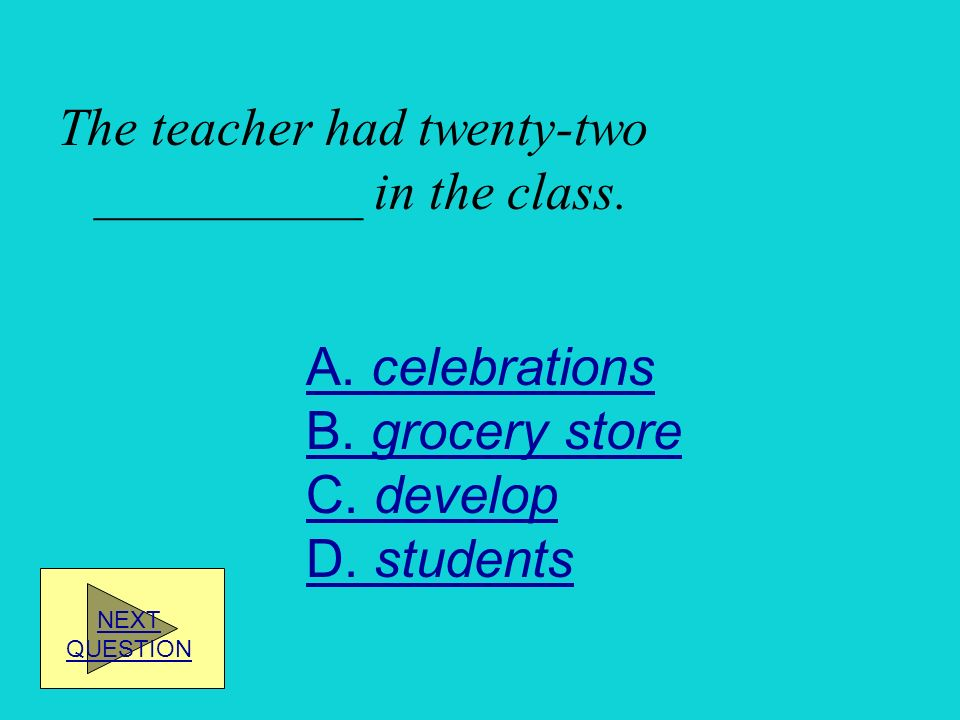 The teacher had twenty-two __________ in the class.