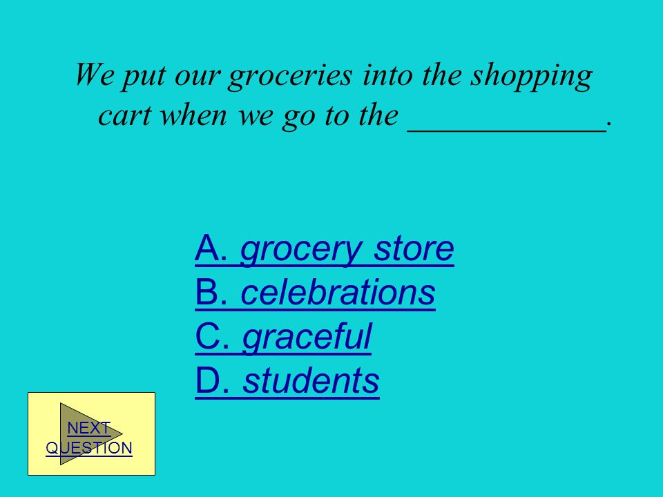 A. grocery store B. celebrations C. graceful D. students