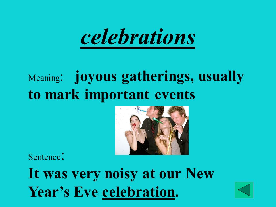 celebrations Meaning: joyous gatherings, usually to mark important events.