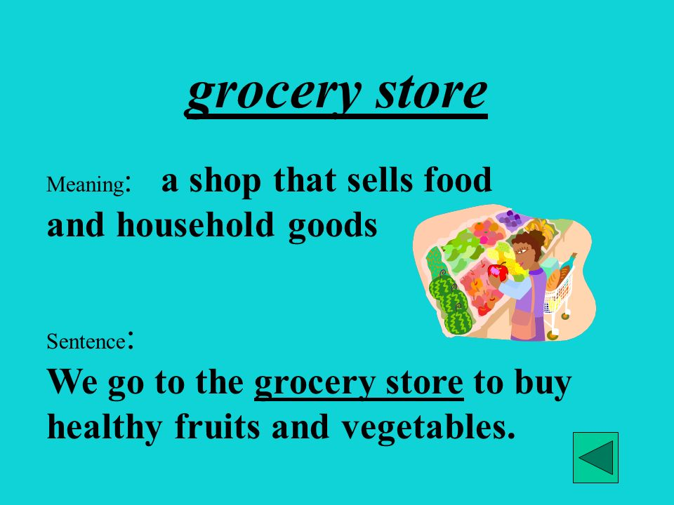 grocery store Meaning: a shop that sells food and household goods