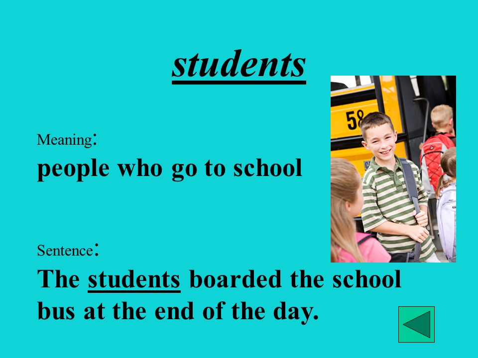 students Meaning: people who go to school