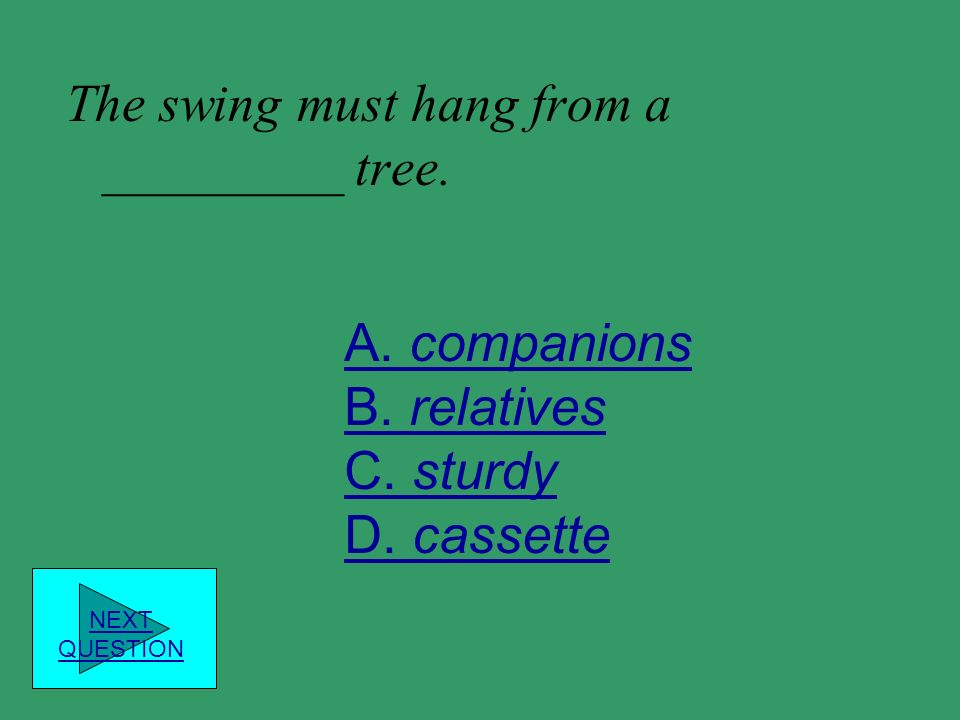 The swing must hang from a _________ tree.