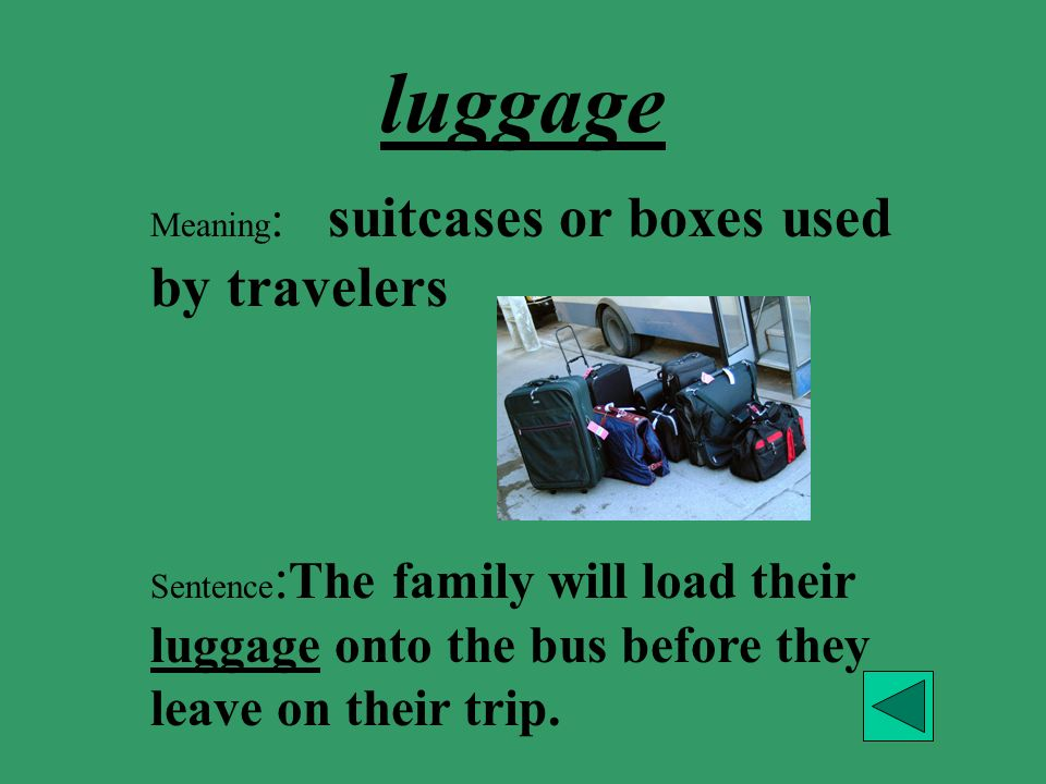 luggage Meaning: suitcases or boxes used by travelers