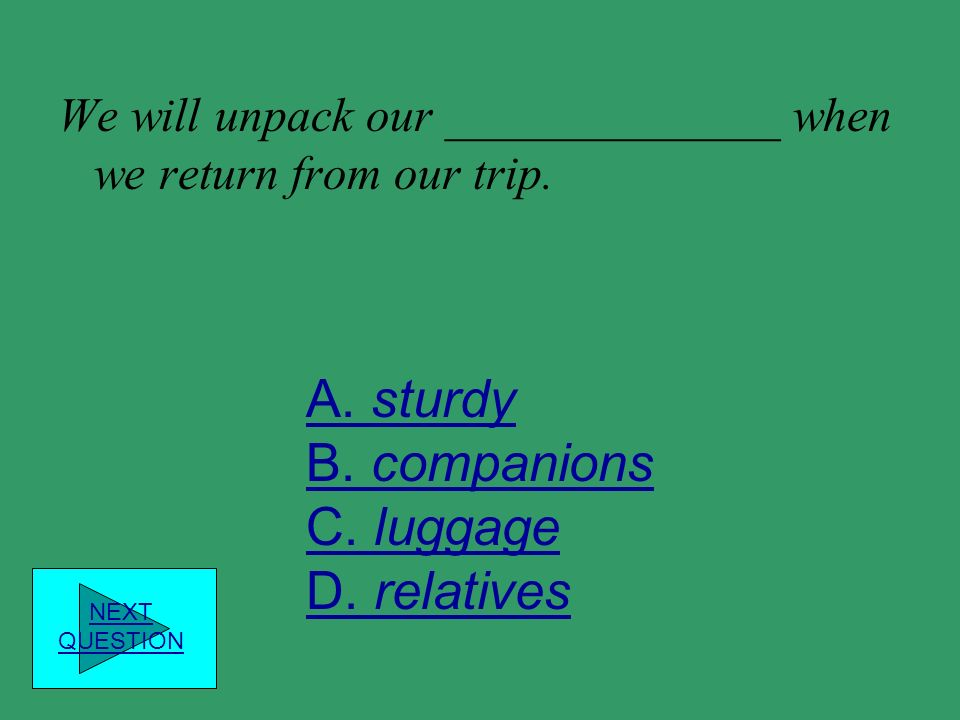 A. sturdy B. companions C. luggage D. relatives