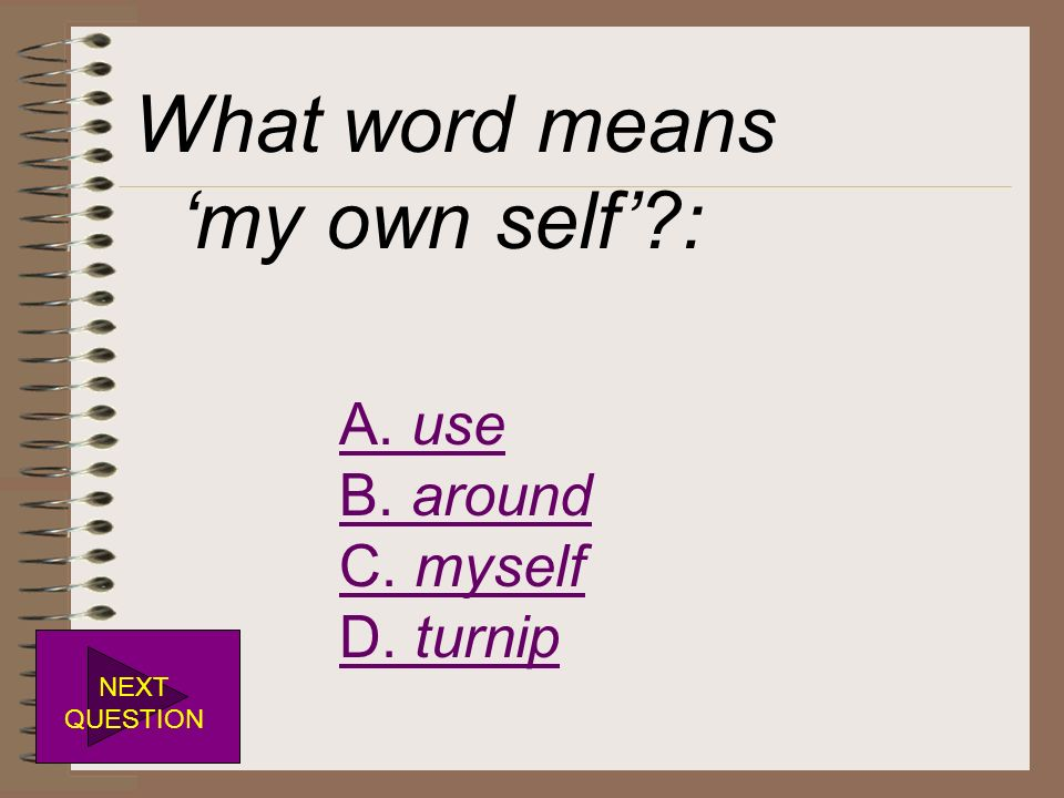 What word means 'my own self' : A. use B. around C. myself D. turnip