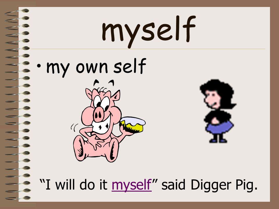 myself my own self I will do it myself said Digger Pig.