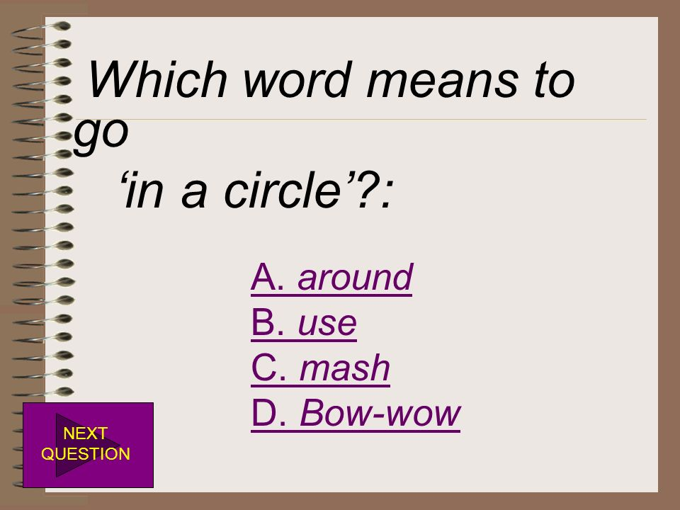 Which word means to go 'in a circle' : A. around B. use C. mash