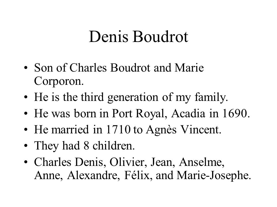 Denis Boudrot Son of Charles Boudrot and Marie Corporon.