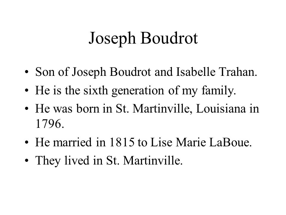 Joseph Boudrot Son of Joseph Boudrot and Isabelle Trahan.