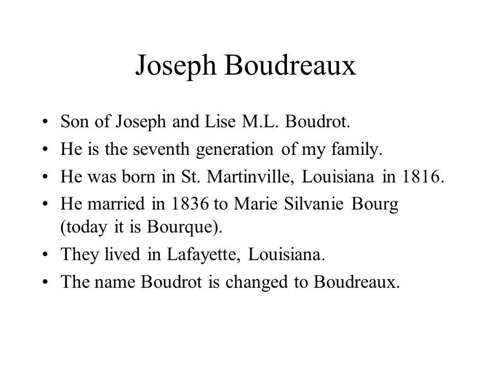 Joseph Boudreaux Son of Joseph and Lise M.L. Boudrot.