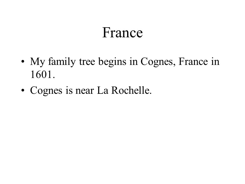 France My family tree begins in Cognes, France in 1601.