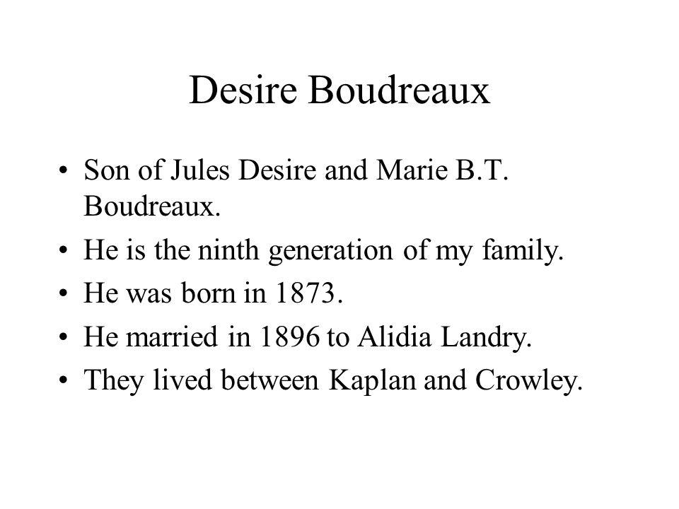Desire Boudreaux Son of Jules Desire and Marie B.T. Boudreaux.