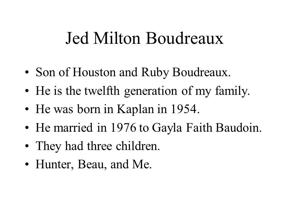 Jed Milton Boudreaux Son of Houston and Ruby Boudreaux.