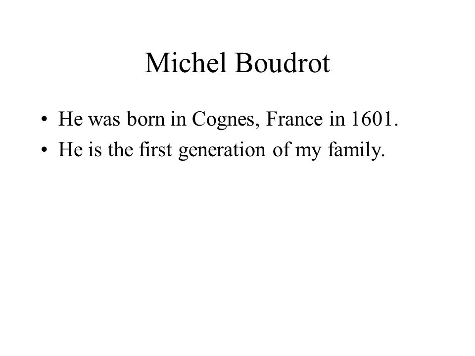 Michel Boudrot He was born in Cognes, France in 1601.
