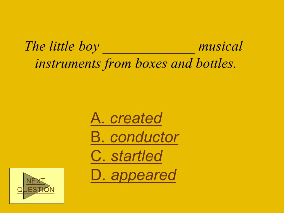 A. created B. conductor C. startled D. appeared