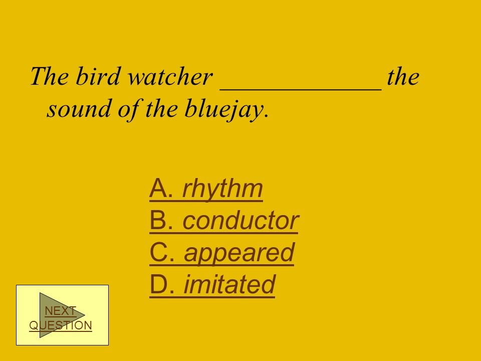 The bird watcher ____________ the sound of the bluejay.