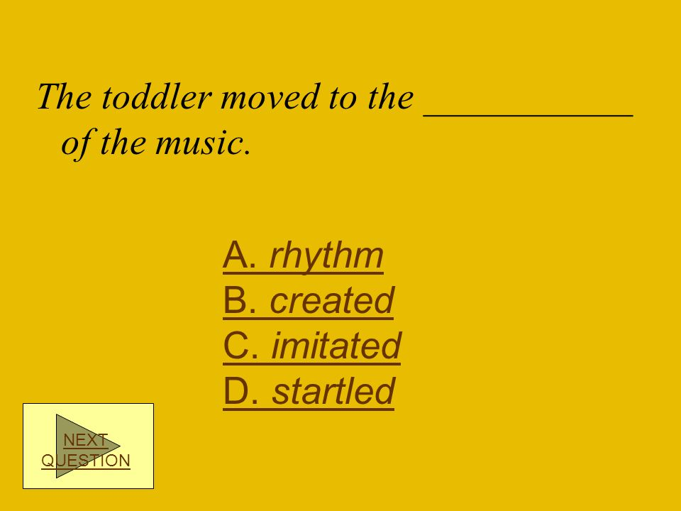 The toddler moved to the ___________ of the music.