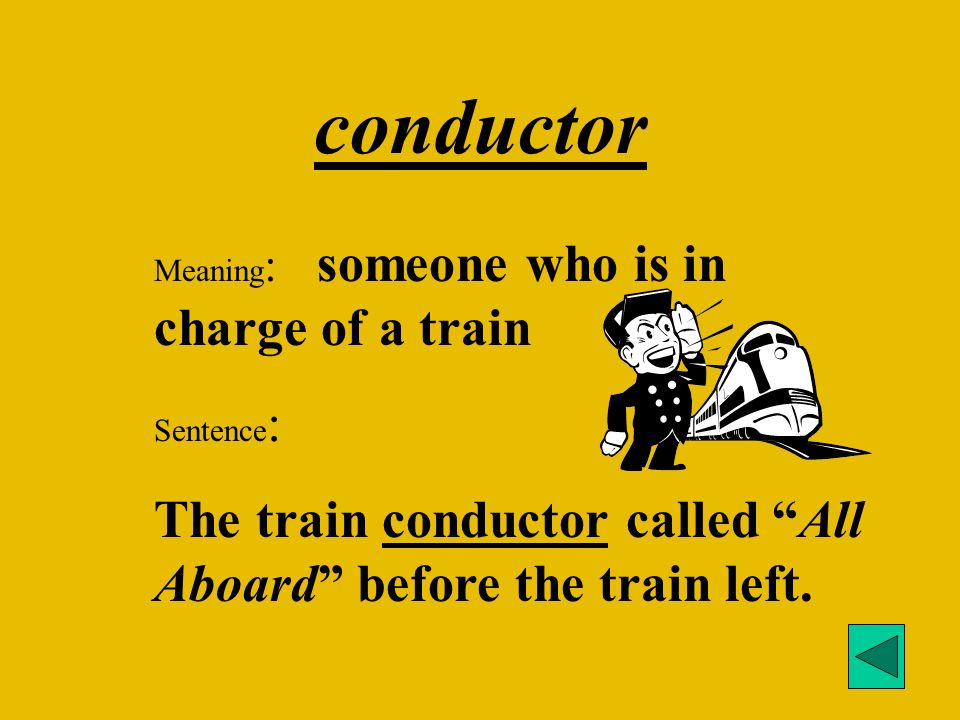 conductor Meaning: someone who is in charge of a train.