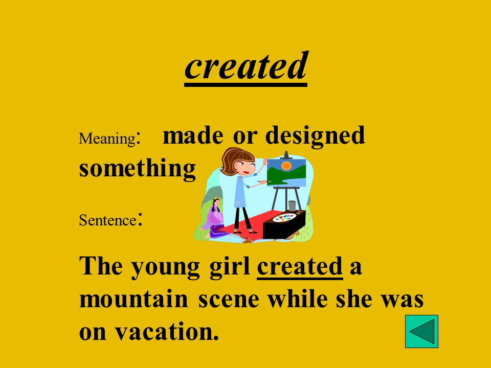 created Meaning: made or designed something.