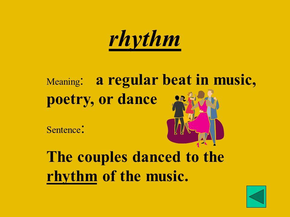 rhythm The couples danced to the rhythm of the music.