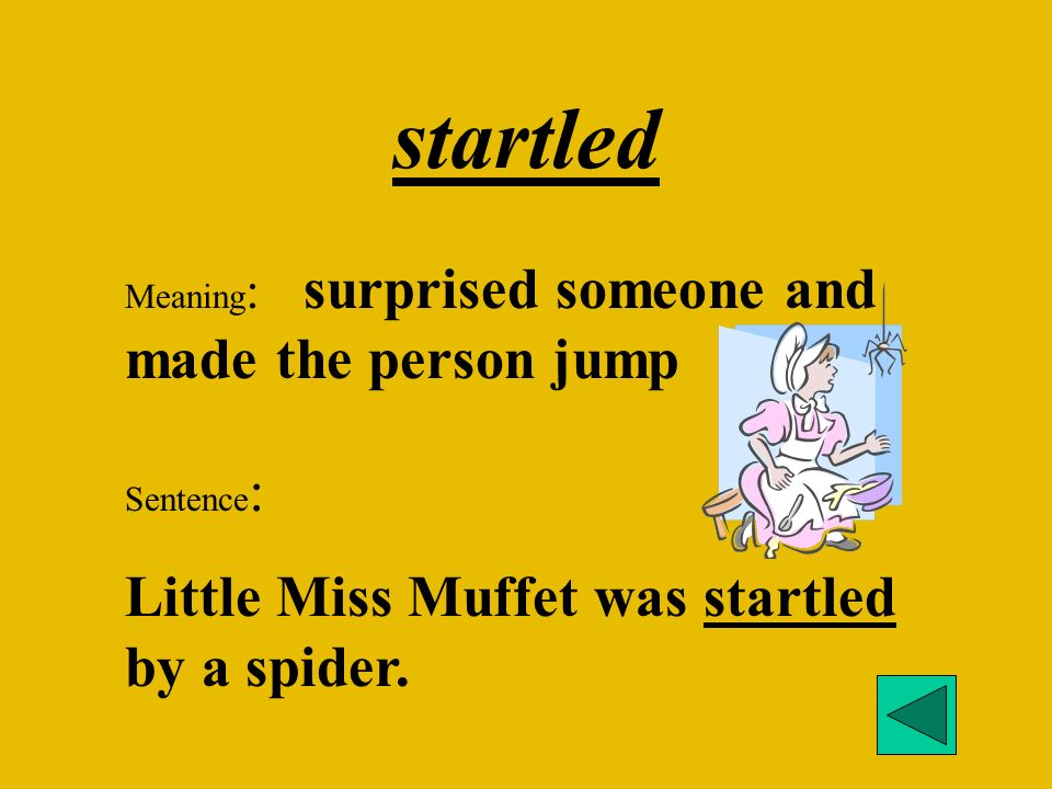 startled Little Miss Muffet was startled by a spider.