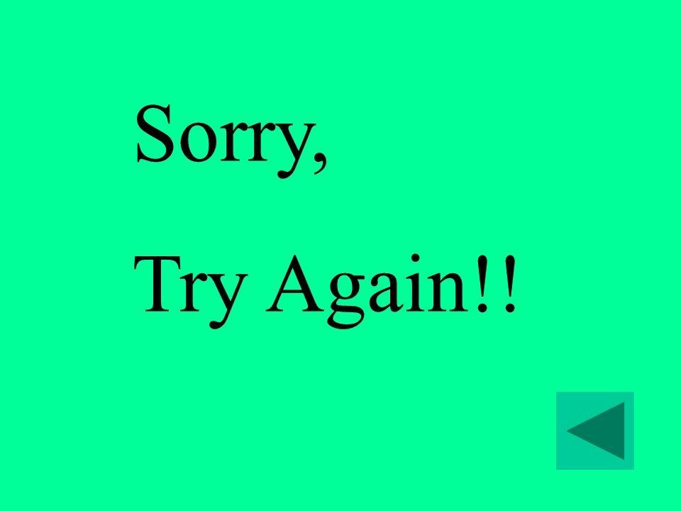 Sorry, Try Again!!