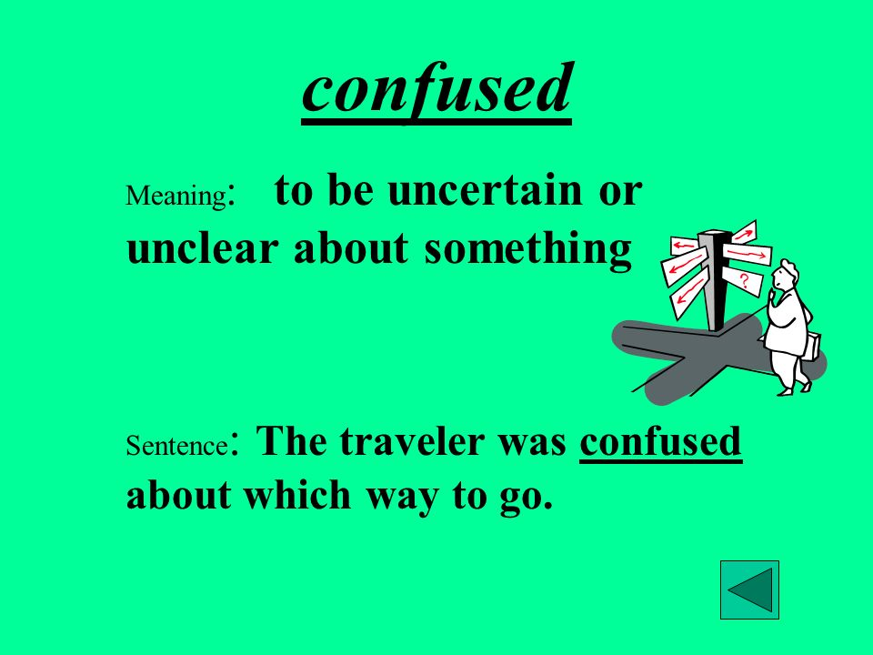 confused Meaning: to be uncertain or unclear about something
