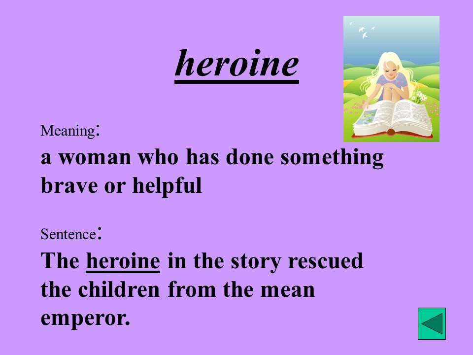 heroine Meaning: a woman who has done something brave or helpful