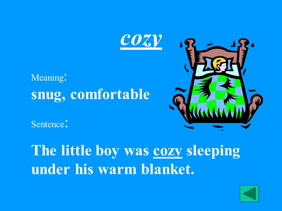 cozy The little boy was cozy sleeping under his warm blanket.