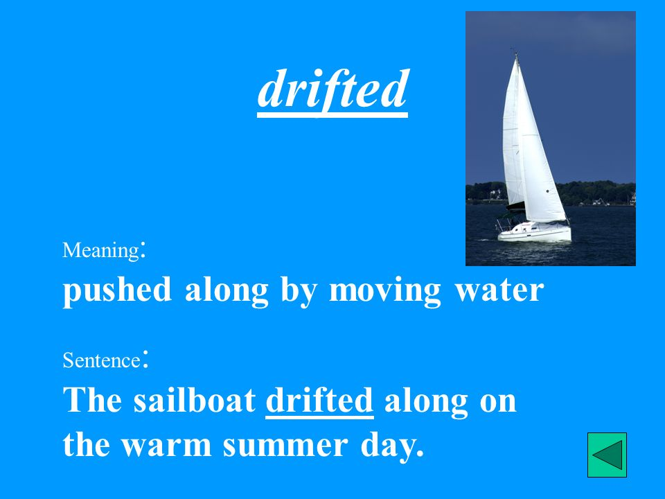 drifted Meaning: pushed along by moving water
