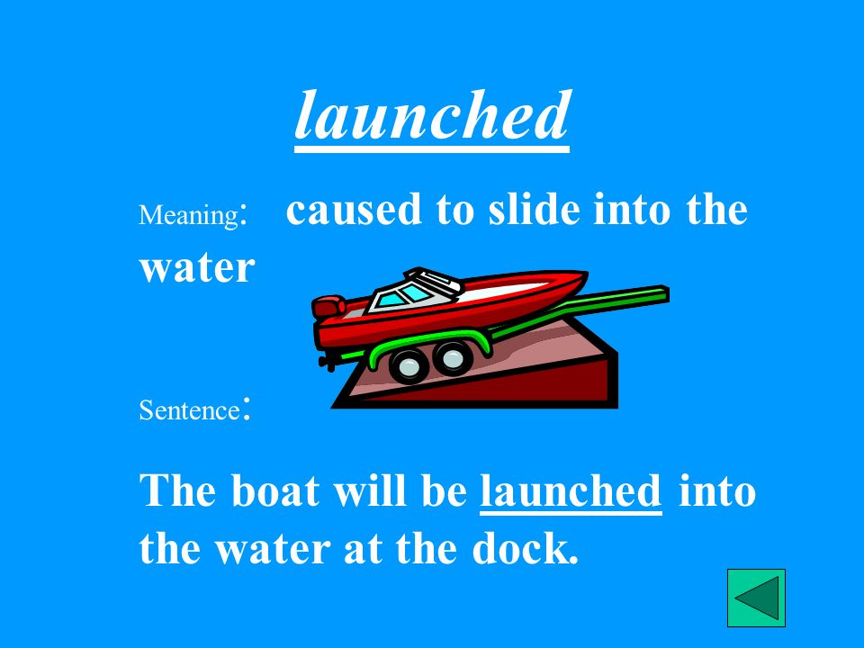 launched The boat will be launched into the water at the dock.