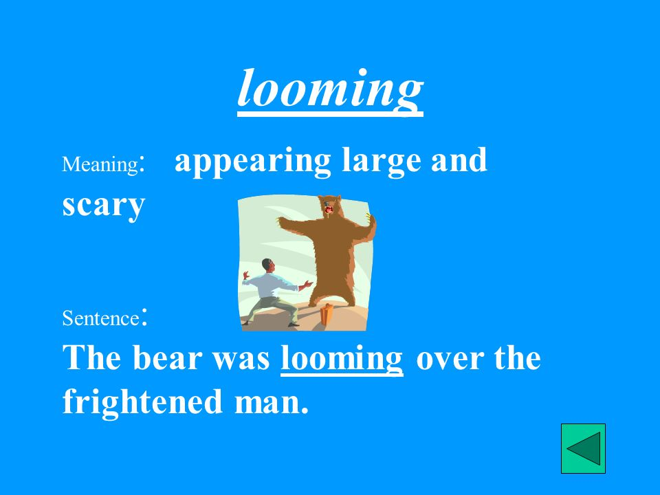 looming Meaning: appearing large and scary