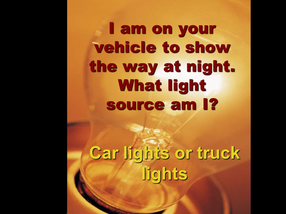 I am on your vehicle to show the way at night. What light source am I