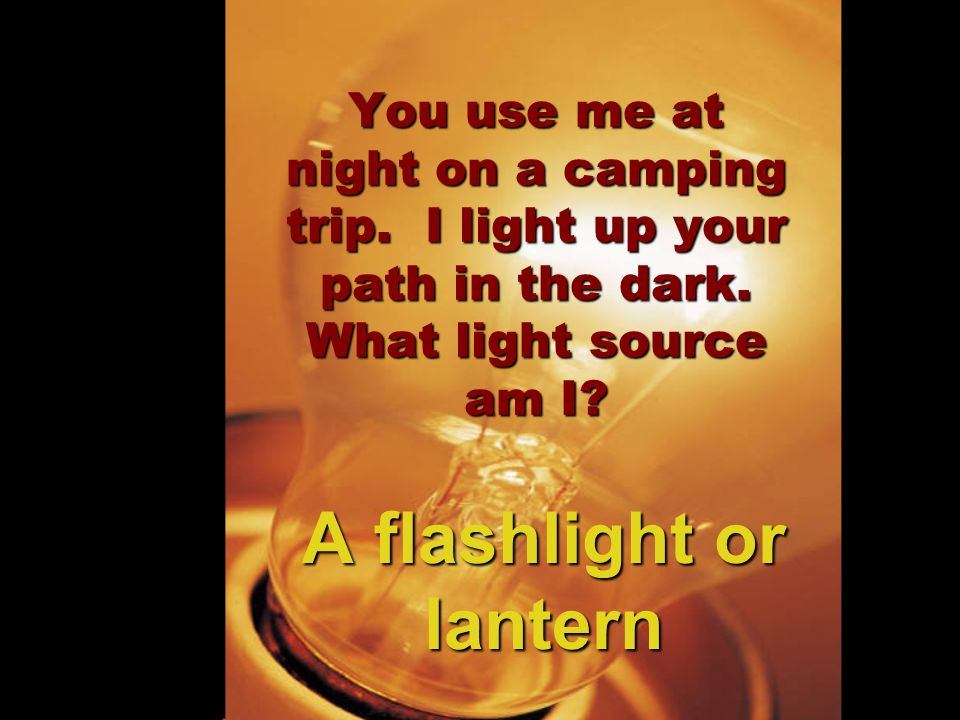 A flashlight or lantern