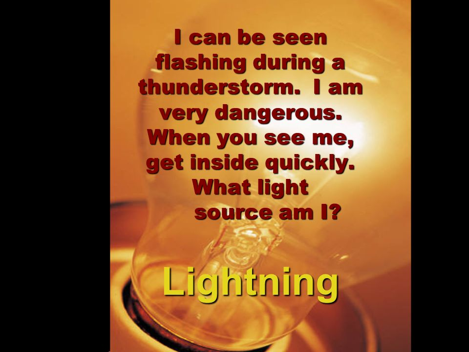 I can be seen flashing during a thunderstorm. I am very dangerous