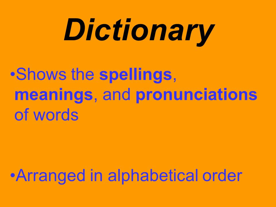 Dictionary Shows the spellings, meanings, and pronunciations of words