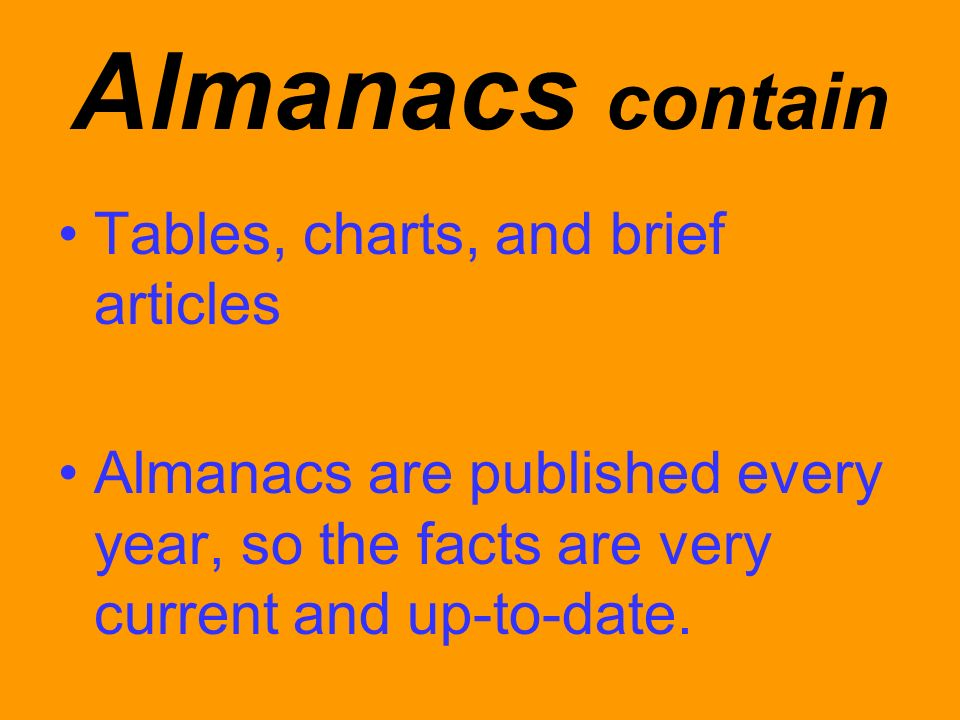 Almanacs contain Tables, charts, and brief articles