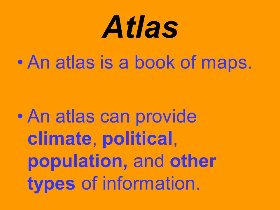 Atlas An atlas is a book of maps.