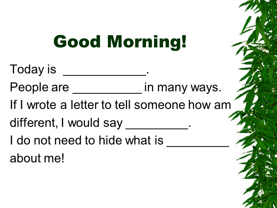 Good Morning! Today is ____________.