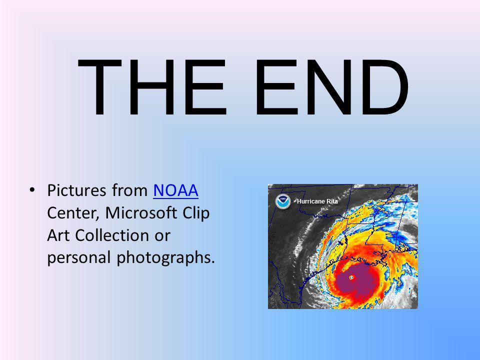 THE END Pictures from NOAA Center, Microsoft Clip Art Collection or personal photographs.